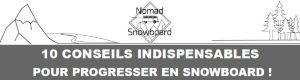 10 conseils pour progresser en snowboard, nomad snowboard, tuto snowboard, débutant snowboard