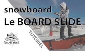 nomad snowboard, Le BOARD SLIDE en snowboard, video TUTORIEL